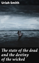 The state of the dead and the destiny of the wicked Pdf/ePub eBook