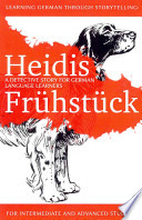Learning German Through Storytelling  : Heidis Frhstck - a Detective Story for German Language Learners (For Intermediate and Advanced Students).