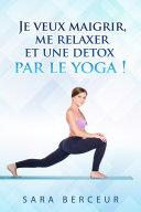 Pdf Je veux maigrir, me relaxer et une detox, par le yoga ! Telecharger