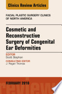 Cosmetic and Reconstructive Surgery of Congenital Ear Deformities  An Issue of Facial Plastic Surgery Clinics of North America  E Book
