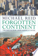 """""""Forgotten Continent: The Battle for Latin America's Soul"""" by Michael Reid"""