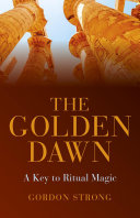 The Golden Dawn - A Key to Ritual Magic