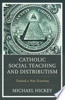 Catholic Social Teaching And Distributism Book PDF