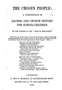 "The Chosen People: a Compendium of Sacred and Church History for School-children. By the Author of the ""Heir of Redclyffe"" [Miss C. M. Yonge]."