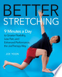 """Better Stretching: 9 Minutes a Day to Greater Flexibility, Less Pain, and Enhanced Performance, the JoeTherapy Way"" by Joe Yoon"
