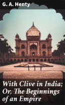 With Clive in India; Or, The Beginnings of an Empire Pdf/ePub eBook