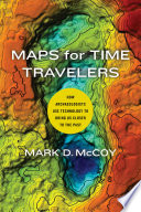 """Maps for Time Travelers: How Archaeologists Use Technology to Bring Us Closer to the Past"" by Mark D. McCoy"