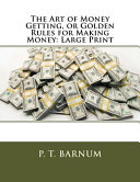 Download The Art of Money Getting, Or Golden Rules for Making Money: Large Print Pdf