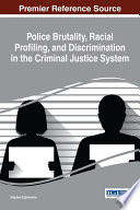 Police Brutality  Racial Profiling  and Discrimination in the Criminal Justice System