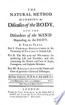 The Natural Method Of Cureing the Diseases of the Body, And The Disorders of the Mind Depending on the Body. In Three Parts ... The Third Edition