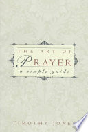 The Art of Prayer  : A Simple Guide