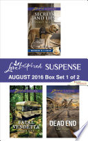 Harlequin Love Inspired Suspense August 2016 - Box Set 1 of 2  : Secrets and Lies\Fatal Vendetta\Dead End