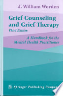 """Grief Counseling and Grief Therapy, 3rd Edition"" by J. William Worden"