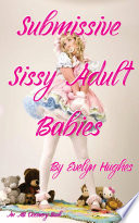 """Submissive Sissy Adult Babies: A Woman's Delight"" by Evelyn Hughes, Rosalie Bent"