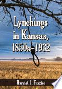 Lynchings in Kansas  1850s   1932