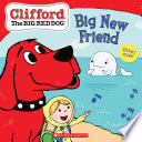 Big New Friend  Clifford the Big Red Dog Storybook