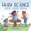 Solid  Liquid  Gassy   A Fairy Science Story  Book PDF