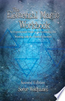 The Elemental Magic Workbook: An Experimental Guide to Understanding and Working with the Classical Elements. Second Edition