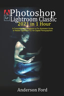 Photoshop Lightroom Classic 2021 in 1 Hour Book