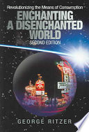 """Enchanting a Disenchanted World: Revolutionizing the Means of Consumption"" by George Ritzer, ג'ורג' ריצר"