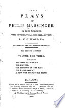 The Plays of Philip Massinger  The maid of honour  The picture  The Emperor of the East  The fatal dowry  A new way to pay old debts