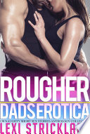 Rougher Dads Erotica (150 Naughty Short Sex Stories Anthology Collection)