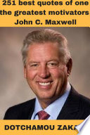 251 best quotes of one the greatest motivators: John C. Maxwell