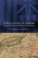 Speculators in empire : Iroquoia and the 1768 treaty of Fort Stanwix / William J. Campbell.