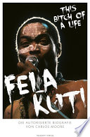 Fela Kuti. This Bitch of a Life!