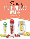 The Skinny Fruit Infused Water Recipe Book