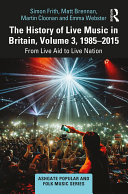 The History of Live Music in Britain  Volume III  1985 2015