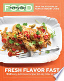 Everyday Food  Fresh Flavor Fast