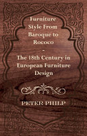 Furniture Style from Baroque to Rococo - The 18th Century in European Furniture Design Book