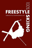 Freestyle Skiing Strength and Conditioning Log  Daily Freestyle Skiing Training Workout Journal and Fitness Diary for Skier and Instructor   Notebook