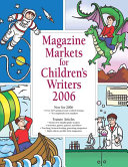 Magazine Markets for Children s Writers 2006