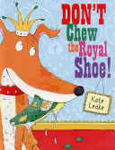 ~ Don't Chew the Royal Shoe