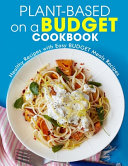 Plant Based on a Budget Cookbook