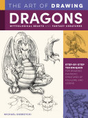 The Art of Drawing Dragons  Mythological Beasts  and Fantasy Creatures