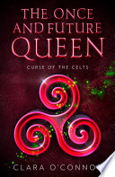 Curse of the Celts: The Once and Future Queen is a heartbreaking and unforgettable YA fantasy adventure (The Once and Future Queen, Book 2) image