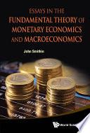 Essays in the Fundamental Theory of Monetary Economics and Macroeconomics