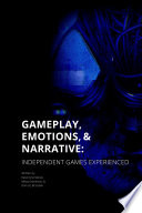Gameplay, Emotions and Narrative: Independent Games Experienced