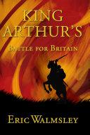 King Arthur s Battle for Britain