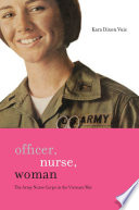 """Officer, Nurse, Woman: The Army Nurse Corps in the Vietnam War"" by Kara Dixon Vuic"