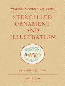 William Addison Dwiggins: Stencilled Ornament and Illustration