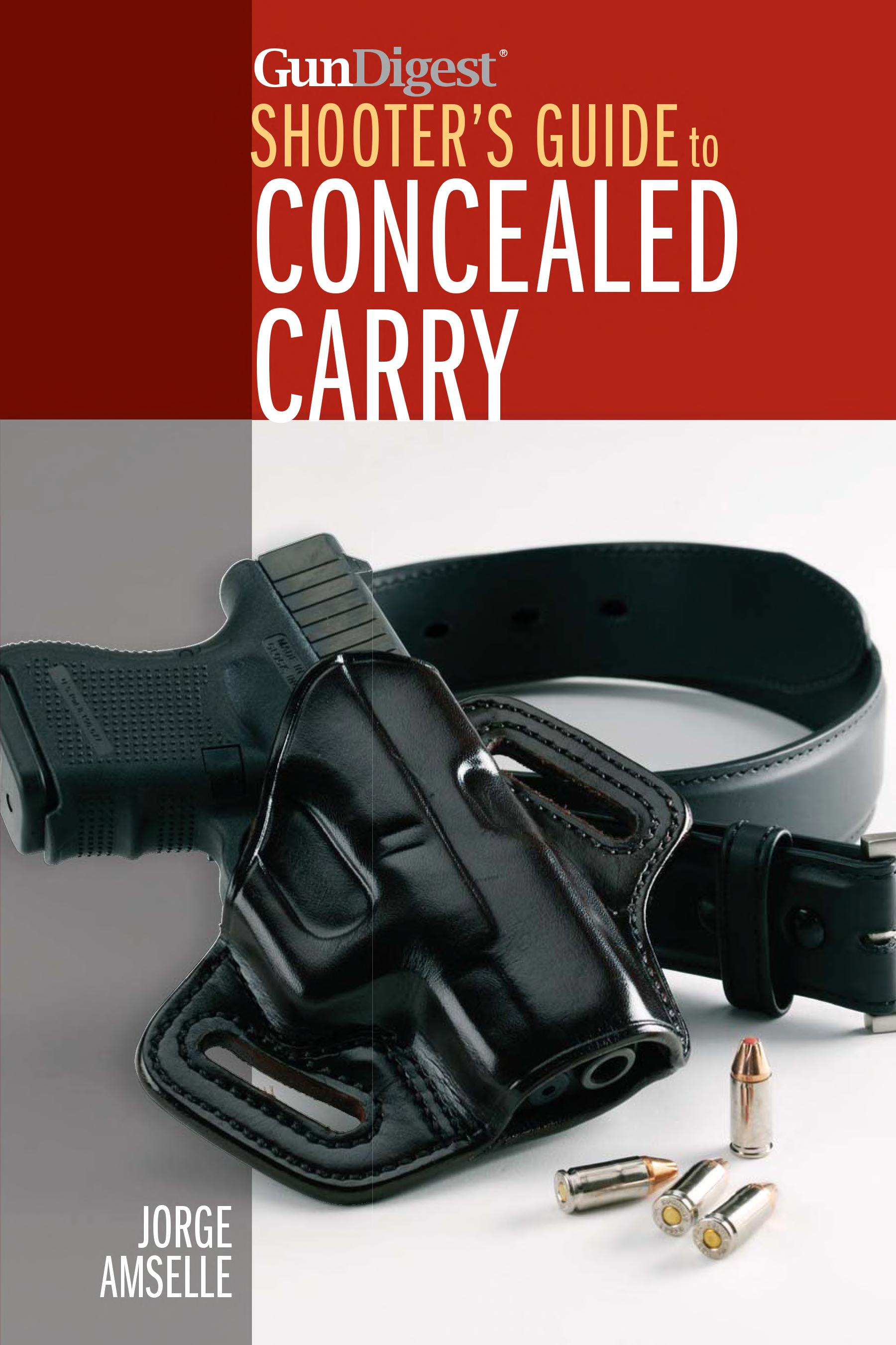 Gun Digest s Shooter s Guide to Concealed Carry