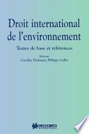 Droit International de L'Environnement:Textes de Base Et References