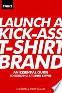 Launch A Kick-Ass T-Shirt Brand