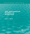 The International Politics of Antarctica (Routledge Revivals) [Pdf/ePub] eBook