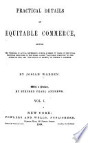 Practical Details in Equitable Commerce  Showing the Workings  in Actual Experiment  During a Series of Years  of the Social Principles Expounded in the Works Called  Equitable Commerce   Book