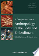 """""""A Companion to the Anthropology of the Body and Embodiment"""" by Frances E. Mascia-Lees"""